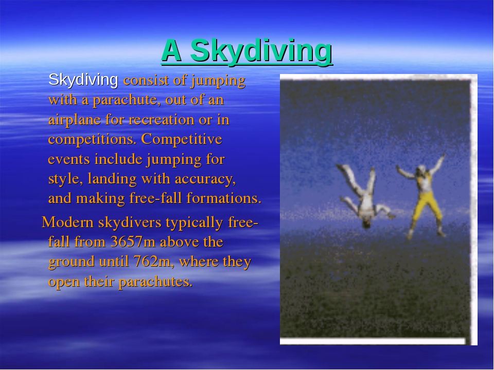 A Skydiving Skydiving consist of jumping with a parachute, out of an airplane...