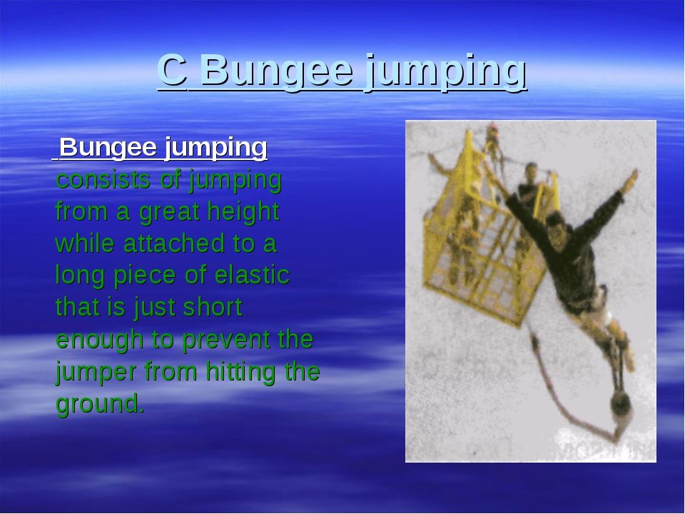 С Bungee jumping Bungee jumping consists of jumping from a great height while...