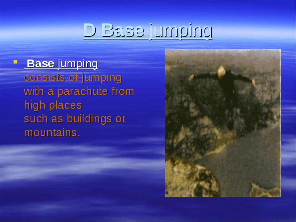 D Base jumping Base jumping consists of jumping with a parachute from high pl...