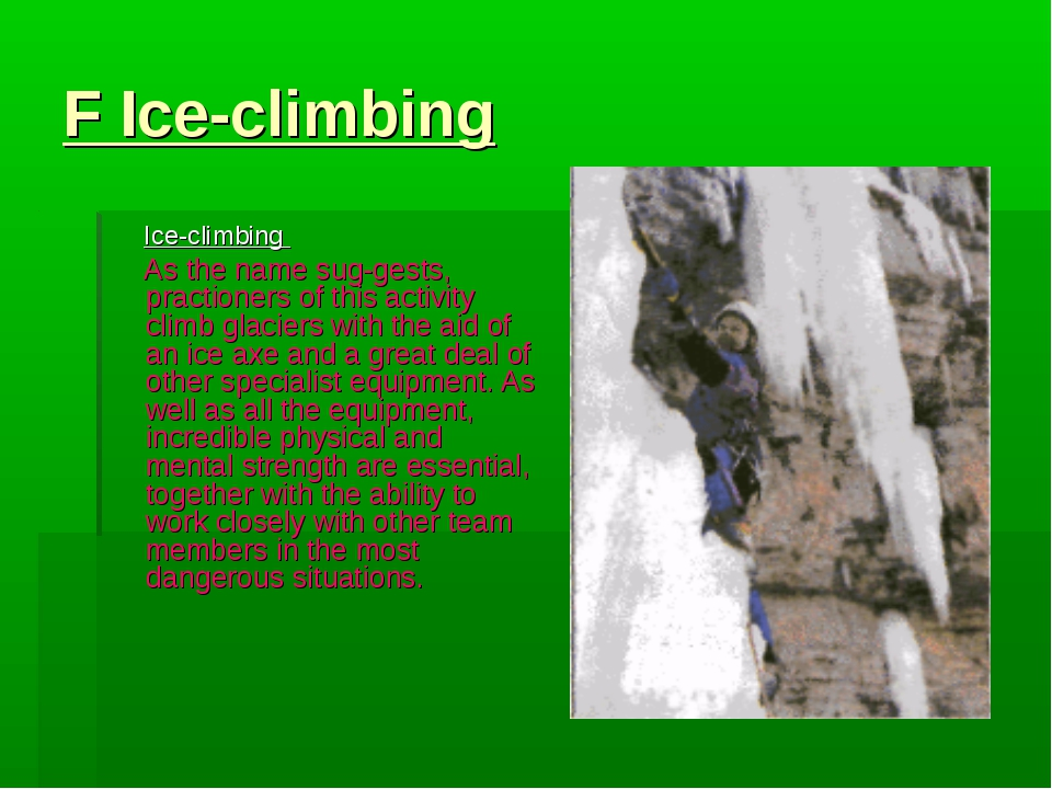 F Ice-climbing Ice-climbing As the name suggests, practioners of this activi...