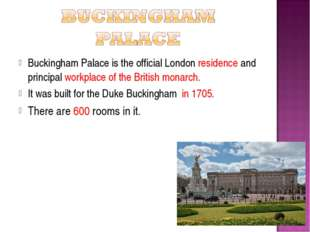 Buckingham Palace is the official London residence and principal workplace of