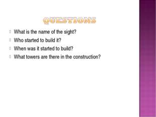 What is the name of the sight? Who started to build it? When was it started t