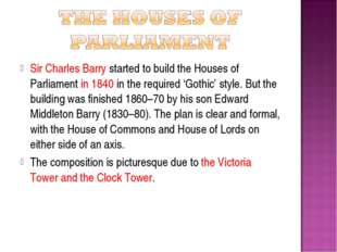 Sir Charles Barry started to build the Houses of Parliament in 1840 in the re