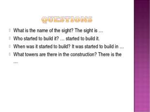What is the name of the sight? The sight is … Who started to build it? … star