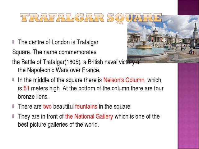 The centre of London is Trafalgar Square. The name commemorates the Battle of...