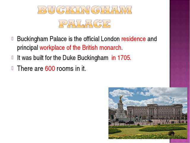 Buckingham Palace is the official London residence and principal workplace of...