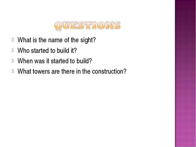 What is the name of the sight? Who started to build it? When was it started t...