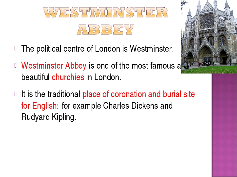 The political centre of London is Westminster. Westminster Abbey is one of th...