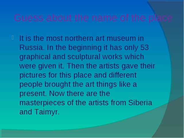 Guess about the name of the place It is the most northern art museum in Russi...