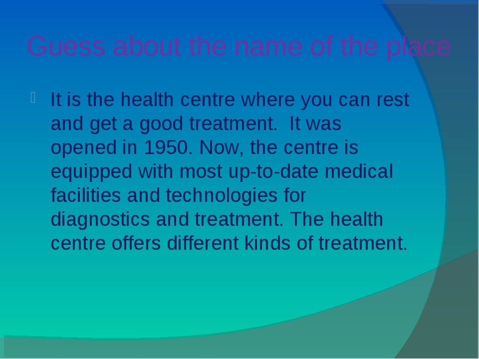Guess about the name of the place It is the health centre where you can rest...
