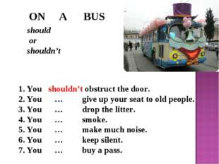 ON A BUS should or shouldn't You shouldn't obstruct the door. You … give up