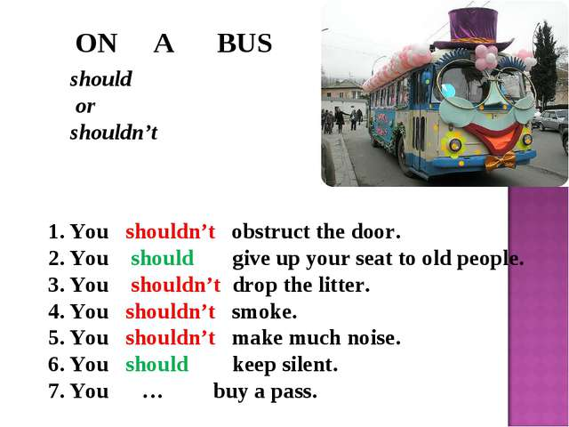 ON A BUS should or shouldn't You shouldn't obstruct the door. You should giv...