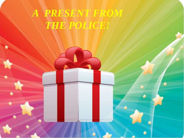 A PRESENT FROM THE POLICE!