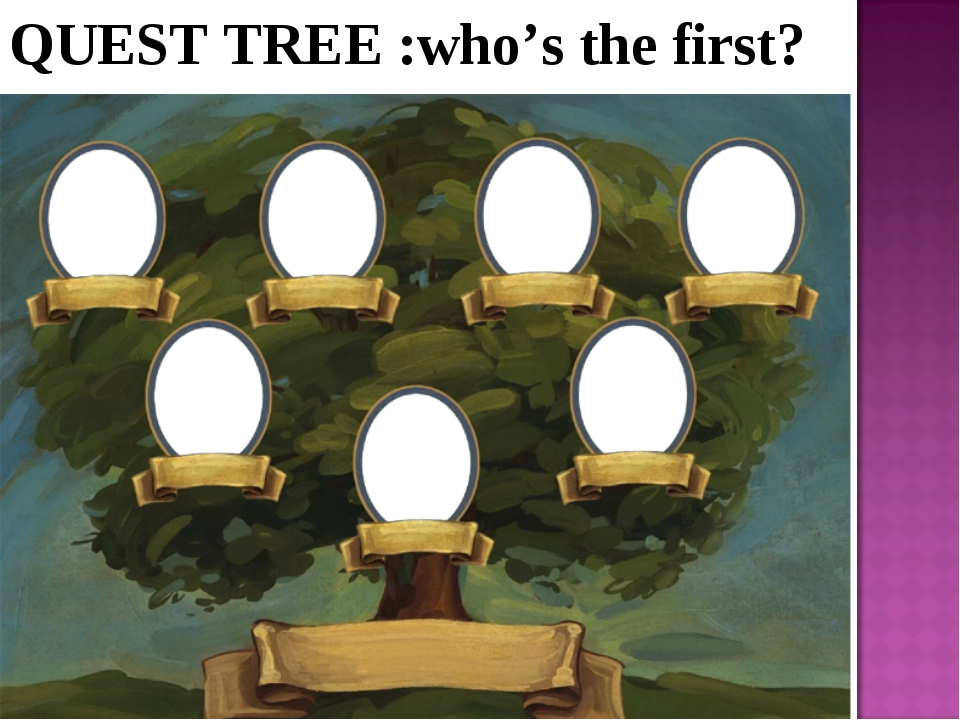 QUEST TREE :who's the first?