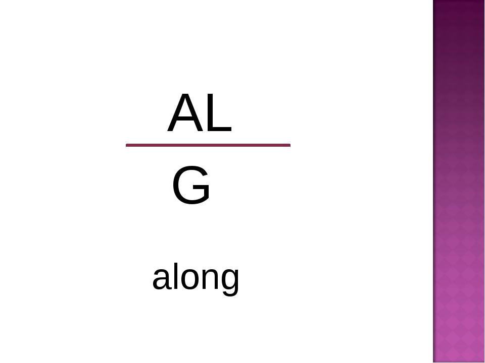 AL G along