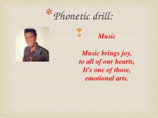 Phonetic drill: Music Music brings joy, to all of our hearts, It's one of tho