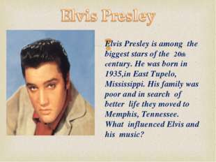 Elvis Presley is among the biggest stars of the 20th century. He was born in