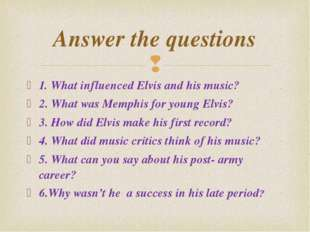 1. What influenced Elvis and his music? 2. What was Memphis for young Elvis?