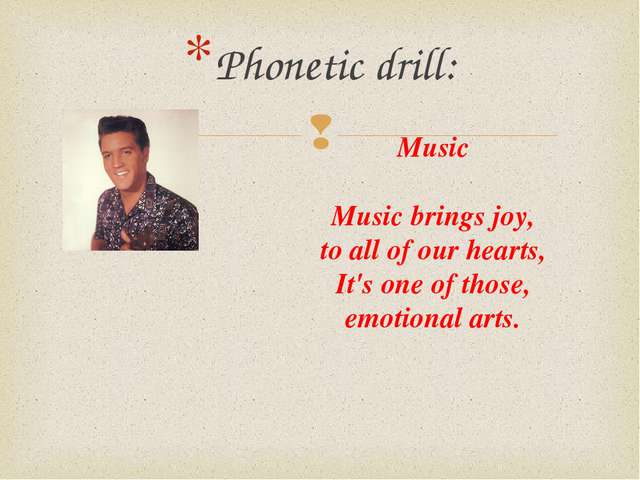 Phonetic drill: Music Music brings joy, to all of our hearts, It's one of tho...