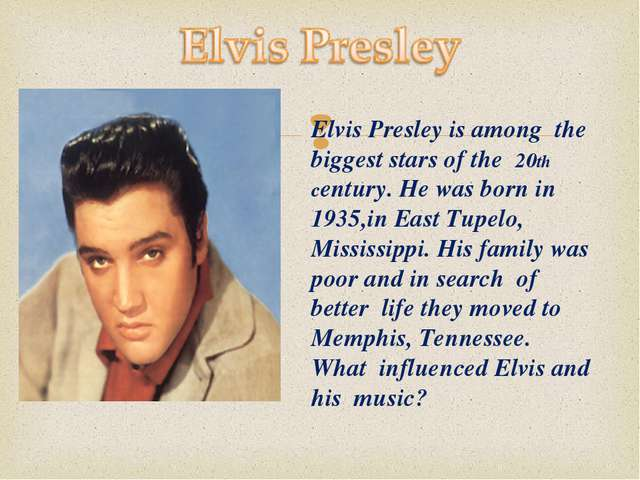 Elvis Presley is among the biggest stars of the 20th century. He was born in...