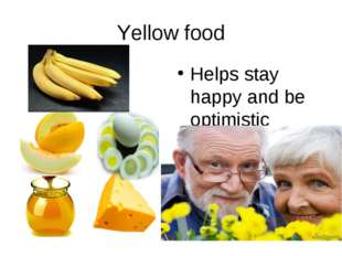 Yellow food Helps stay happy and be optimistic