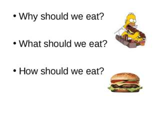 Why should we eat? What should we eat? How should we eat?