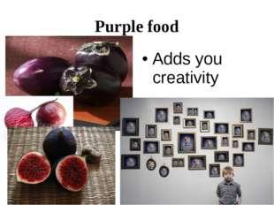 Purple food Adds you creativity