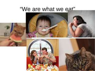 """We are what we eat"""