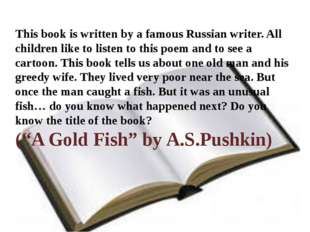 This book is written by a famous Russian writer. All children like to listen