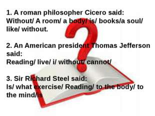 1. A roman philosopher Cicero said: Without/ A room/ a body/ is/ books/a soul
