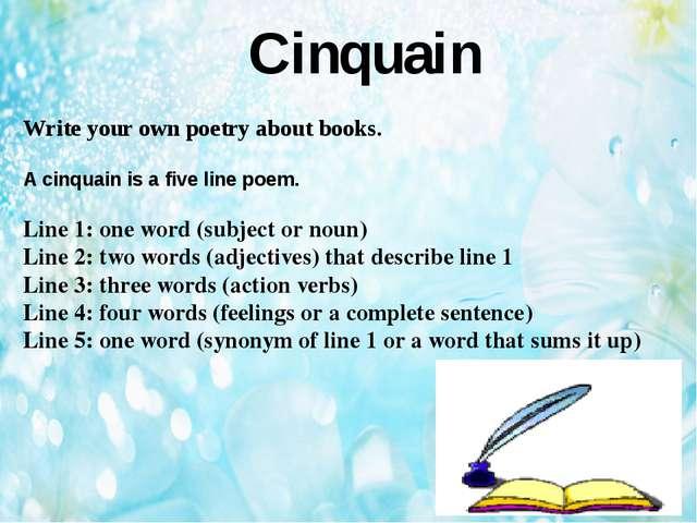 Cinquain Write your own poetry about books. A cinquain is a five line poem. L...