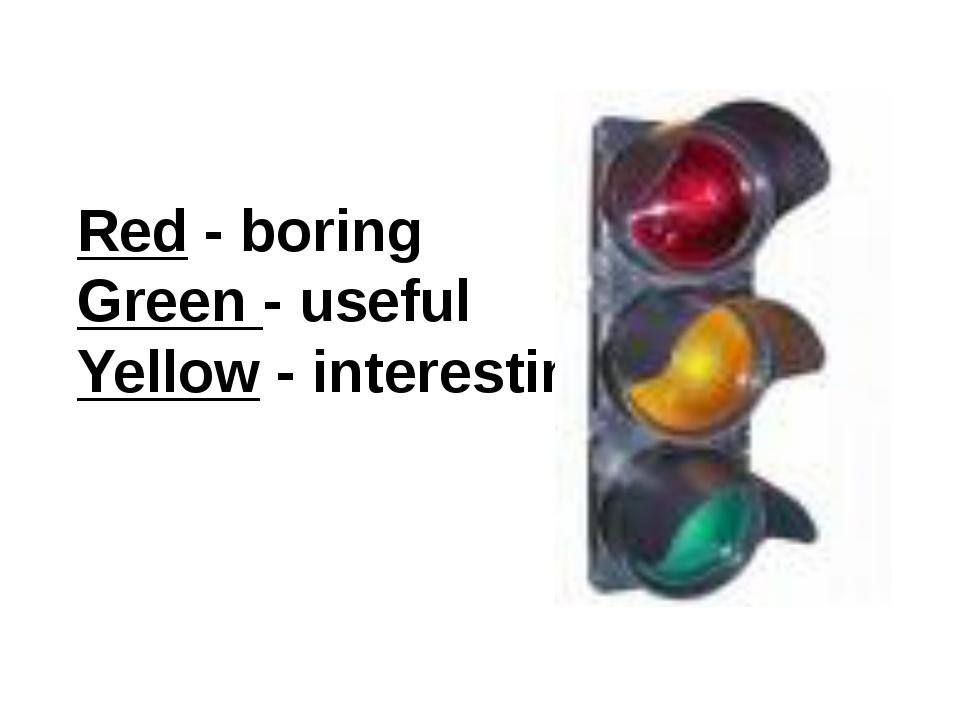 Red - boring Green - useful Yellow - interesting
