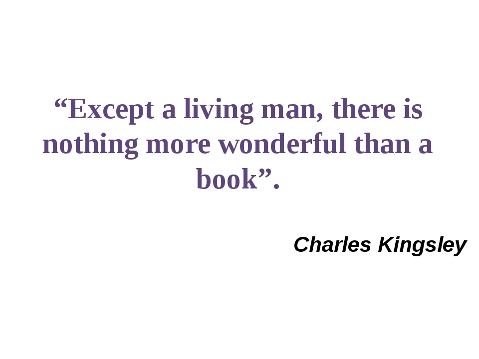 """Except a living man, there is nothing more wonderful than a book"". Charles K..."
