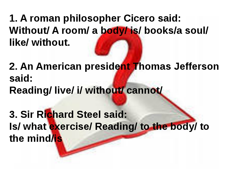 1. A roman philosopher Cicero said: Without/ A room/ a body/ is/ books/a soul...