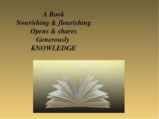 A Book Nourishing & flourishing Opens & shares Generously KNOWLEDGE