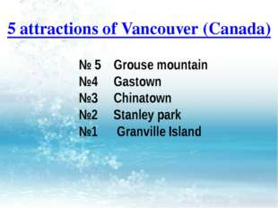 5 attractions of Vancouver (Canada) № 5 Grouse mountain №4 Gastown №3 Chinato