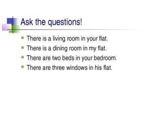 Ask the questions! There is a living room in your flat. There is a dining roo