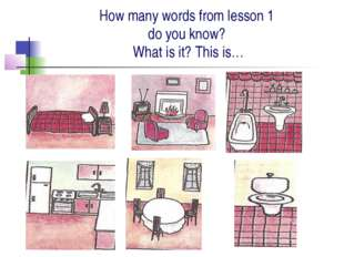 How many words from lesson 1 do you know? What is it? This is…