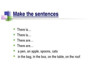 Make the sentences There is… There is… There are… There are… a pen, an apple,