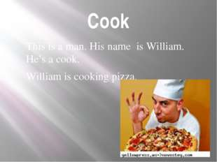 Cook This is a man. His name is William. He's a cook. William is cooking pizza.