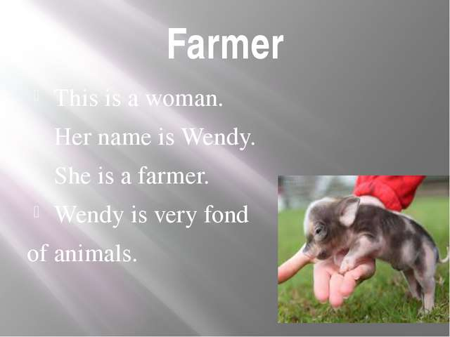 Farmer This is a woman. Her name is Wendy. She is a farmer. Wendy is very fon...
