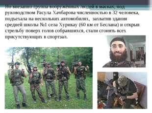 Но внезапно группа вооружённых людей в масках, под руководством Расула Хачбар