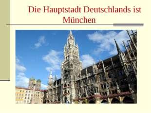 Die Hauptstadt Deutschlands ist München