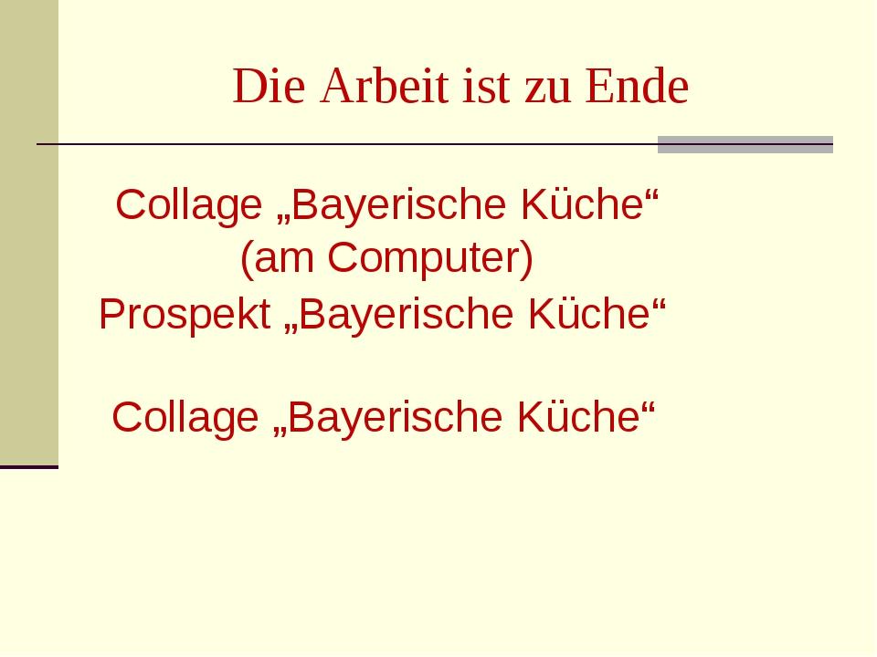 """Die Arbeit ist zu Ende Collage """"Bayerische Küche"""" (am Computer) Prospekt """"Bay..."""
