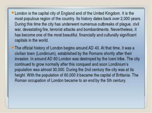 London is the capital city of England and of the United Kingdom. It is the m