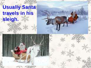 Usually Santa travels in his sleigh.