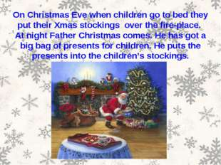 On Christmas Eve when children go to bed they put their Xmas stockings over t