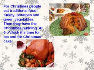 For Christmas people eat traditional food: turkey, potatoes and green vegetab