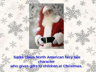 Santa Claus North American fairy tale character who gives gifts to children a