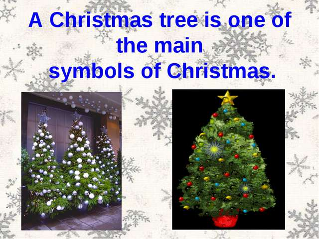A Christmas tree is one of the main symbols of Christmas.